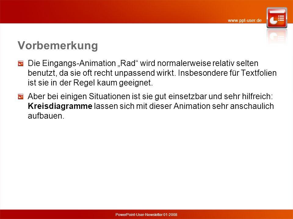 www.ppt-user.de PowerPoint-User-Newsletter 01-2008 Vorbemerkung Die Eingangs-Animation Rad wird normalerweise relativ selten benutzt, da sie oft recht unpassend wirkt.