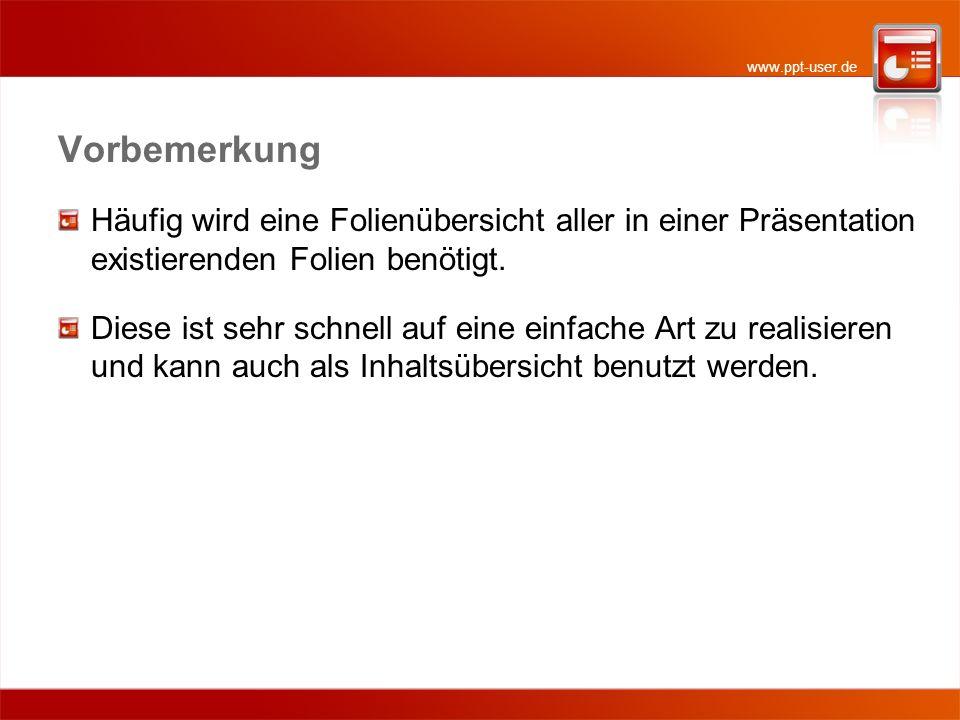 www.ppt-user.de Vorbemerkung Häufig wird eine Folienübersicht aller in einer Präsentation existierenden Folien benötigt.