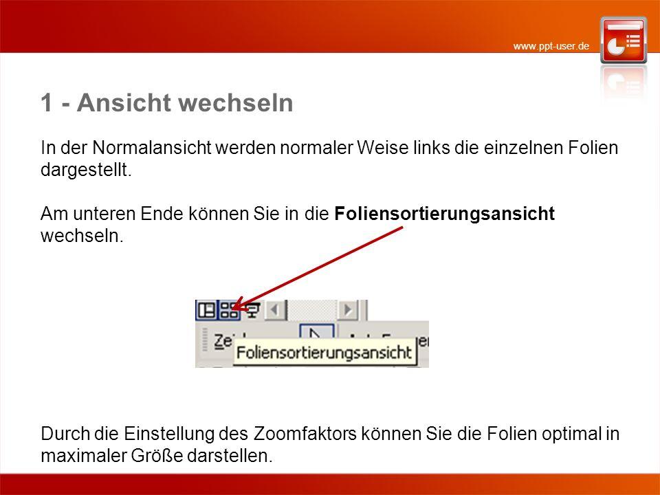www.ppt-user.de 1 - Ansicht wechseln In der Normalansicht werden normaler Weise links die einzelnen Folien dargestellt.