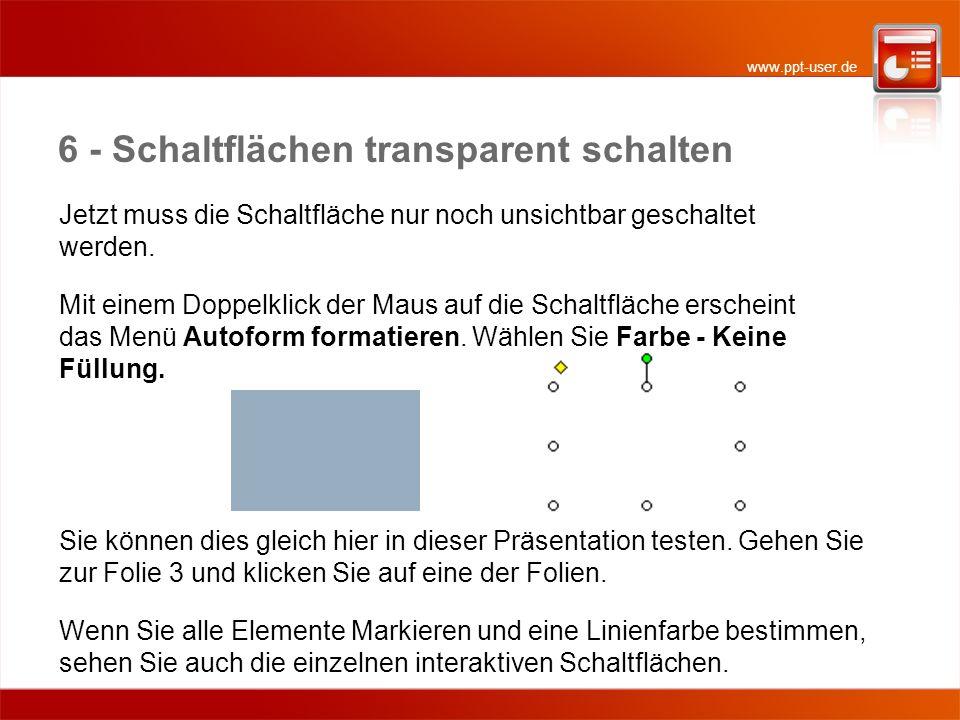 www.ppt-user.de 6 - Schaltflächen transparent schalten Jetzt muss die Schaltfläche nur noch unsichtbar geschaltet werden.