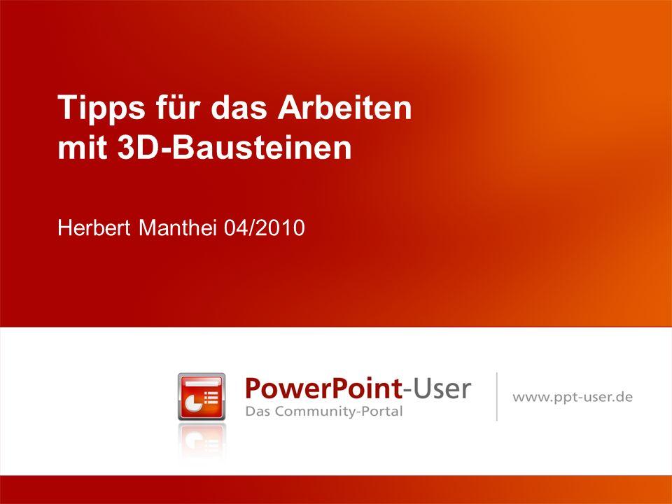Tipps für das Arbeiten mit 3D-Bausteinen Herbert Manthei 04/2010