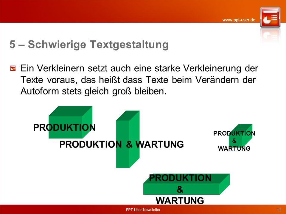 www.ppt-user.de PPT-User-Newsletter11 Ein Verkleinern setzt auch eine starke Verkleinerung der Texte voraus, das heißt dass Texte beim Verändern der Autoform stets gleich groß bleiben.