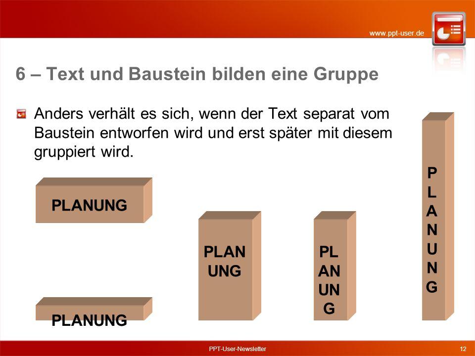 www.ppt-user.de PPT-User-Newsletter12 Anders verhält es sich, wenn der Text separat vom Baustein entworfen wird und erst später mit diesem gruppiert wird.