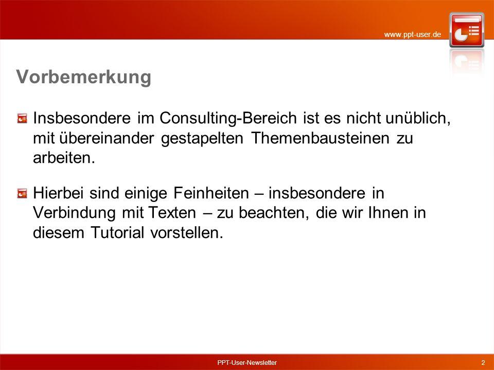 www.ppt-user.de PPT-User-Newsletter2 Vorbemerkung Insbesondere im Consulting-Bereich ist es nicht unüblich, mit übereinander gestapelten Themenbausteinen zu arbeiten.