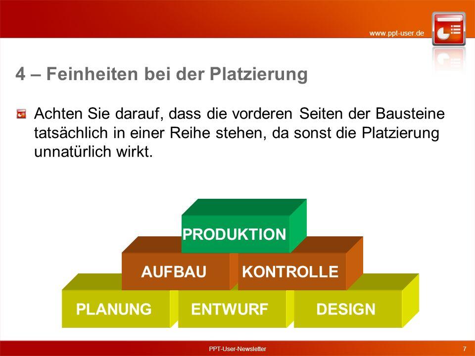 www.ppt-user.de PPT-User-Newsletter7 Achten Sie darauf, dass die vorderen Seiten der Bausteine tatsächlich in einer Reihe stehen, da sonst die Platzierung unnatürlich wirkt.