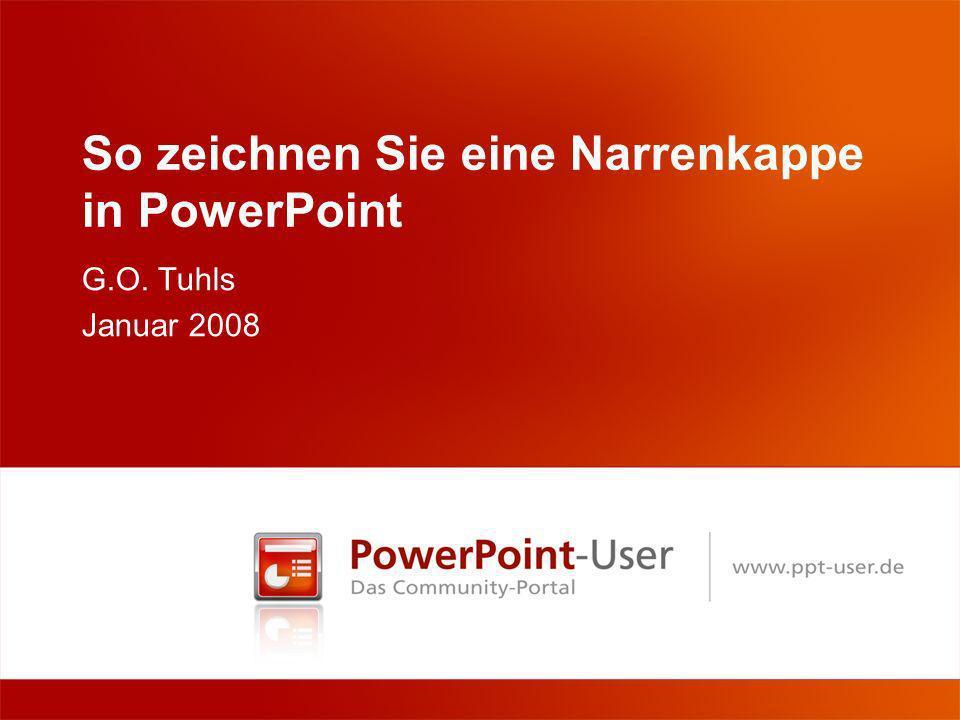 www.ppt-user.de PowerPoint-User-Newsletter 01-20082 Aanleitung Mit PowerPoint mach mer ne Kapp, holn Se sech die als Download ab, und passet Se de Forbe oo, dass man Ehrn Club erkenne koo.