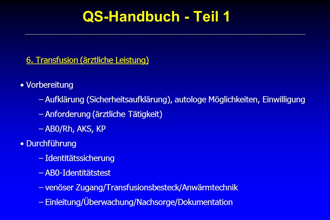 QS-Handbuch - Teil 1 6. Transfusion (ärztliche Leistung) Vorbereitung –Aufklärung (Sicherheitsaufklärung), autologe Möglichkeiten, Einwilligung –Anfor