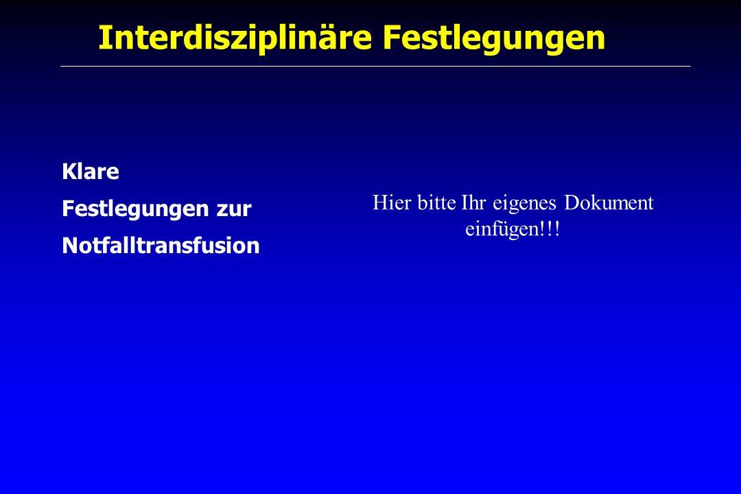 Interdisziplinäre Festlegungen Klare Festlegungen zur Notfalltransfusion Hier bitte Ihr eigenes Dokument einfügen!!!