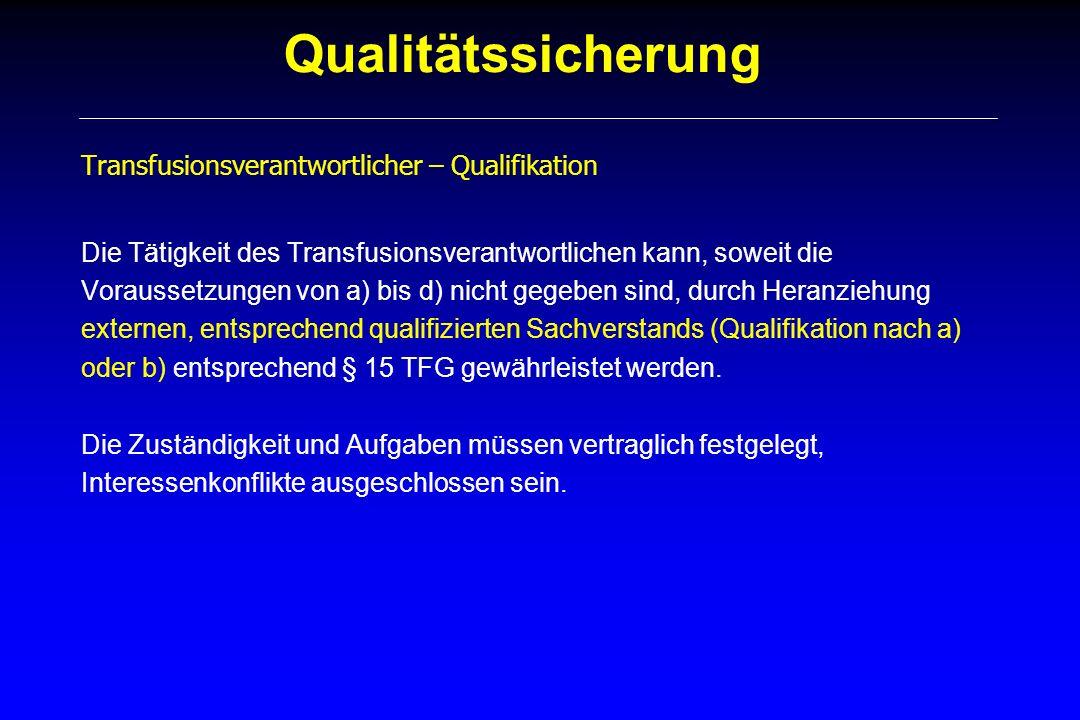 Qualitätssicherung Transfusionsbeauftragter – Aufgaben/Qualifikation Verfügt über transfusionsmedizinische Erfahrung und hämostaseologische Grundkenntnisse Stellt in Zusammenarbeit mit dem TV bzw.