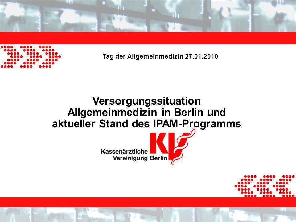 Tag der Allgemeinmedizin 27.01.2010 Versorgungssituation Allgemeinmedizin in Berlin und aktueller Stand des IPAM-Programms