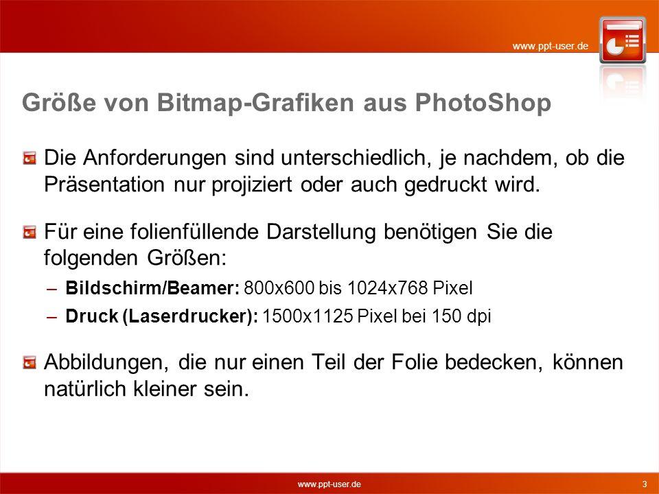 www.ppt-user.de 3 Größe von Bitmap-Grafiken aus PhotoShop Die Anforderungen sind unterschiedlich, je nachdem, ob die Präsentation nur projiziert oder