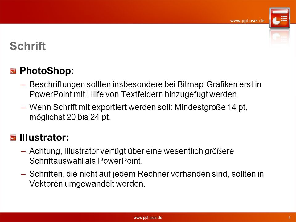 www.ppt-user.de 5 Schrift PhotoShop: –Beschriftungen sollten insbesondere bei Bitmap-Grafiken erst in PowerPoint mit Hilfe von Textfeldern hinzugefügt werden.