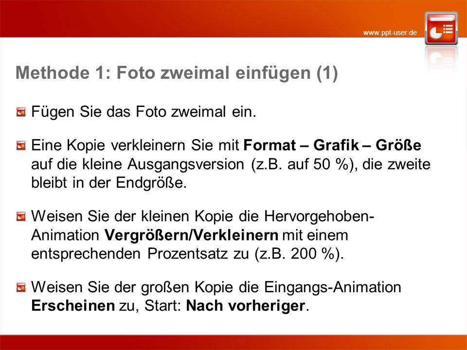 www.ppt-user.de Methode 1: Foto zweimal einfügen (1) Fügen Sie das Foto zweimal ein. Eine Kopie verkleinern Sie mit Format – Grafik – Größe auf die kl