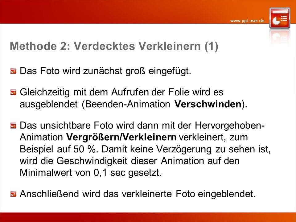 www.ppt-user.de Methode 2: Verdecktes Verkleinern (1) Das Foto wird zunächst groß eingefügt. Gleichzeitig mit dem Aufrufen der Folie wird es ausgeblen