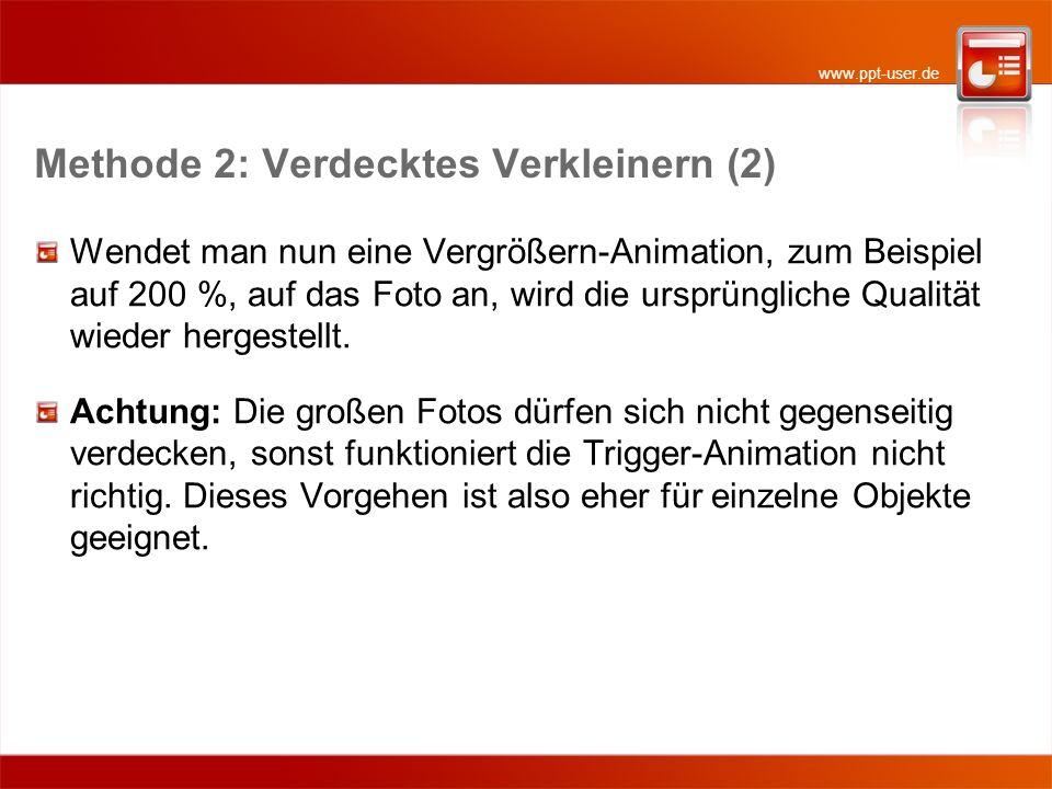www.ppt-user.de Methode 2: Verdecktes Verkleinern (2) Wendet man nun eine Vergrößern-Animation, zum Beispiel auf 200 %, auf das Foto an, wird die ursp