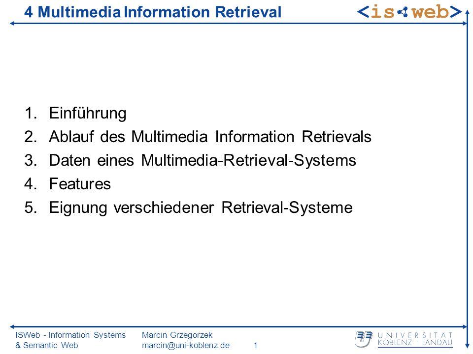 ISWeb - Information Systems & Semantic Web Marcin Grzegorzek marcin@uni-koblenz.de1 4 Multimedia Information Retrieval 1.Einführung 2.Ablauf des Multi