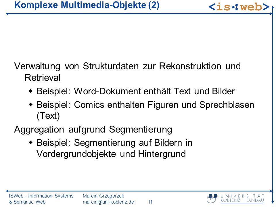ISWeb - Information Systems & Semantic Web Marcin Grzegorzek marcin@uni-koblenz.de11 Komplexe Multimedia-Objekte (2) Verwaltung von Strukturdaten zur