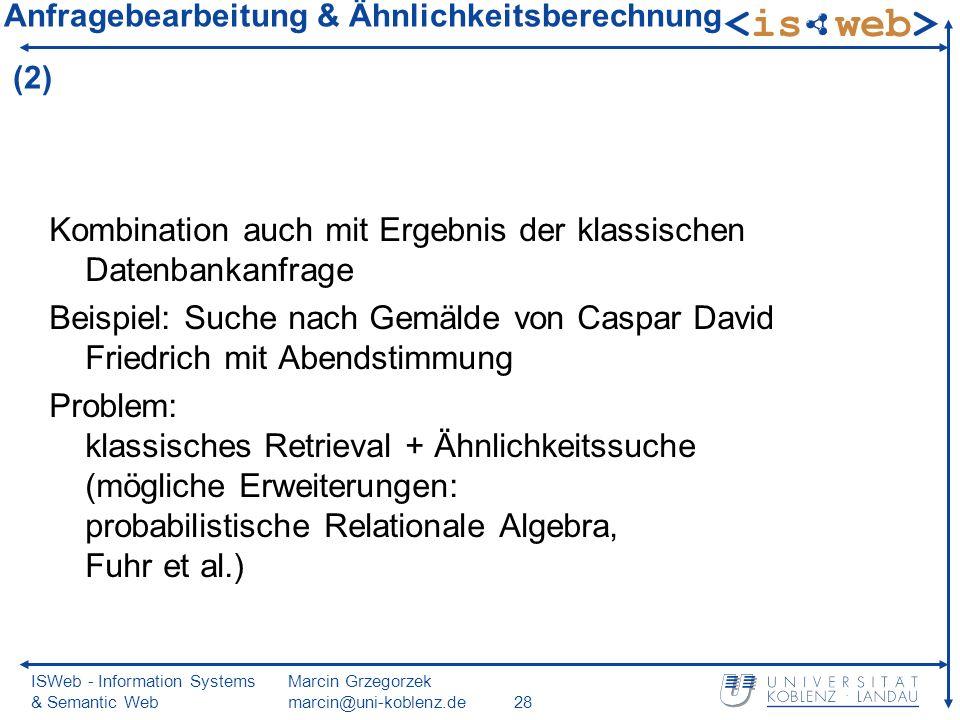 ISWeb - Information Systems & Semantic Web Marcin Grzegorzek marcin@uni-koblenz.de28 Anfragebearbeitung & Ähnlichkeitsberechnung (2) Kombination auch