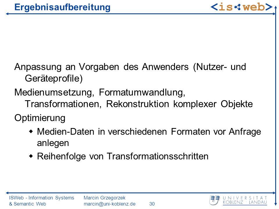 ISWeb - Information Systems & Semantic Web Marcin Grzegorzek marcin@uni-koblenz.de30 Ergebnisaufbereitung Anpassung an Vorgaben des Anwenders (Nutzer-