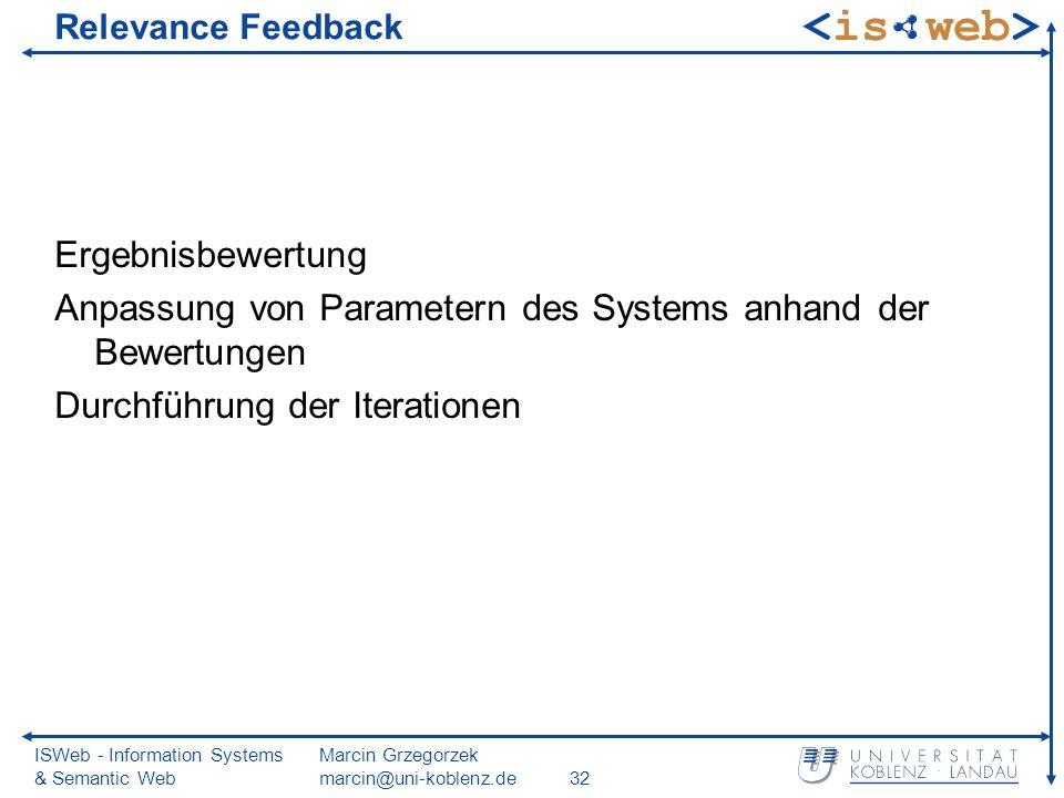 ISWeb - Information Systems & Semantic Web Marcin Grzegorzek marcin@uni-koblenz.de32 Relevance Feedback Ergebnisbewertung Anpassung von Parametern des Systems anhand der Bewertungen Durchführung der Iterationen