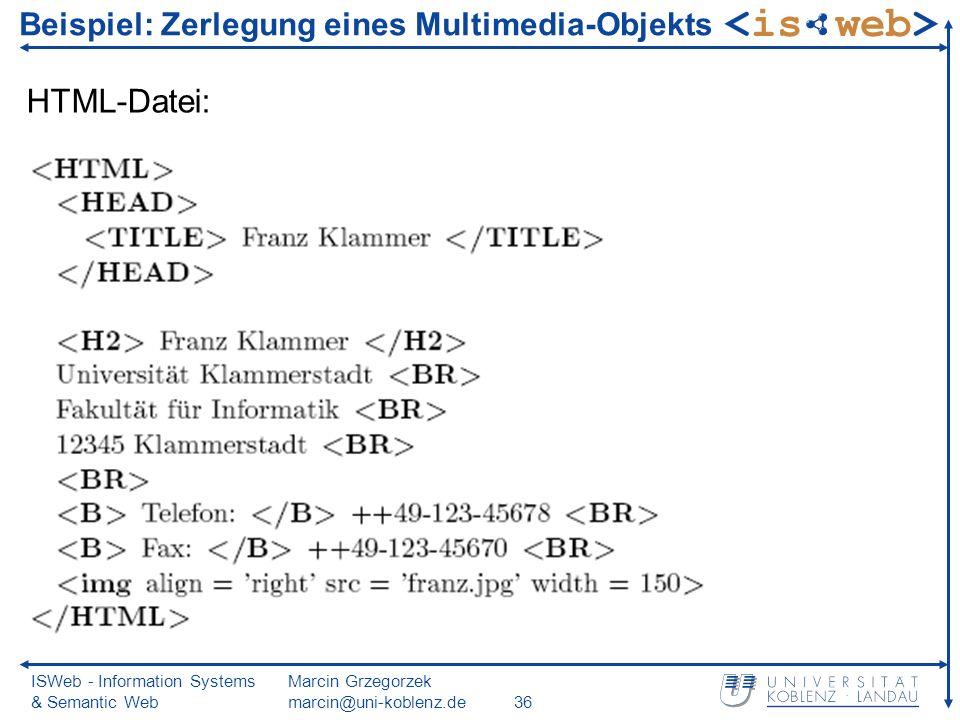 ISWeb - Information Systems & Semantic Web Marcin Grzegorzek marcin@uni-koblenz.de36 Beispiel: Zerlegung eines Multimedia-Objekts HTML-Datei: