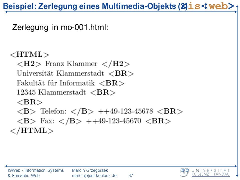ISWeb - Information Systems & Semantic Web Marcin Grzegorzek marcin@uni-koblenz.de37 Beispiel: Zerlegung eines Multimedia-Objekts (2) Zerlegung in mo-