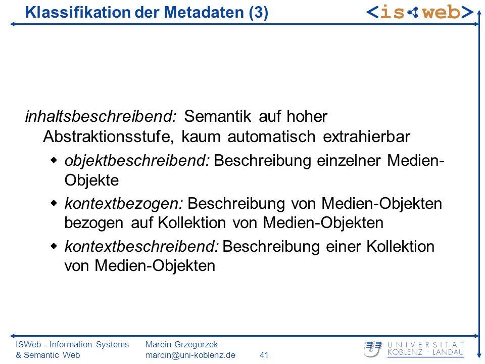 ISWeb - Information Systems & Semantic Web Marcin Grzegorzek marcin@uni-koblenz.de41 Klassifikation der Metadaten (3) inhaltsbeschreibend: Semantik au