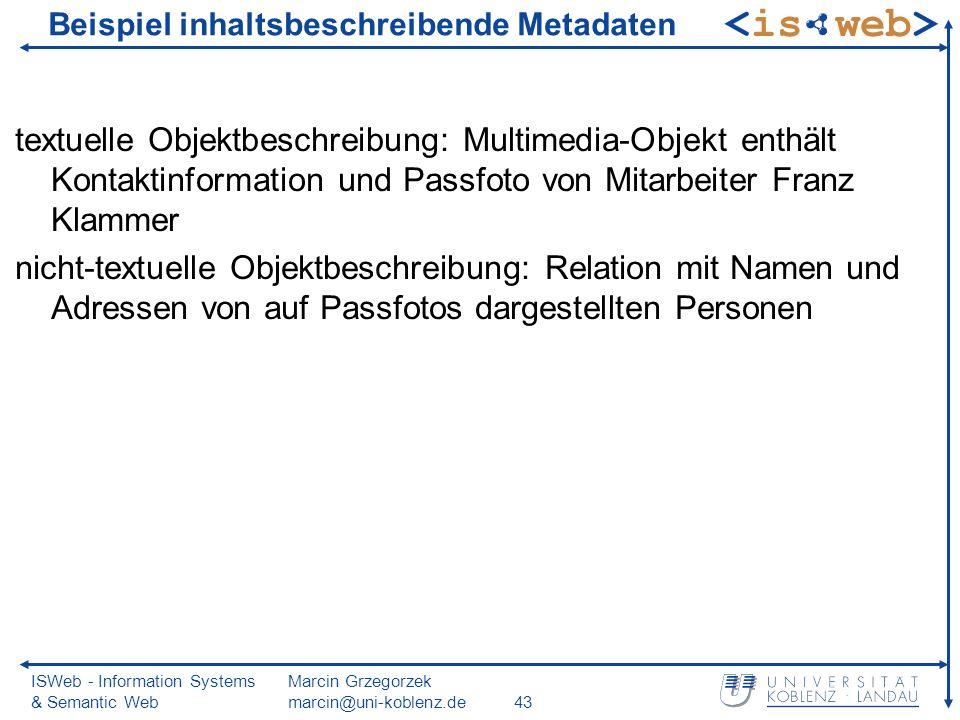 ISWeb - Information Systems & Semantic Web Marcin Grzegorzek marcin@uni-koblenz.de43 Beispiel inhaltsbeschreibende Metadaten textuelle Objektbeschreib