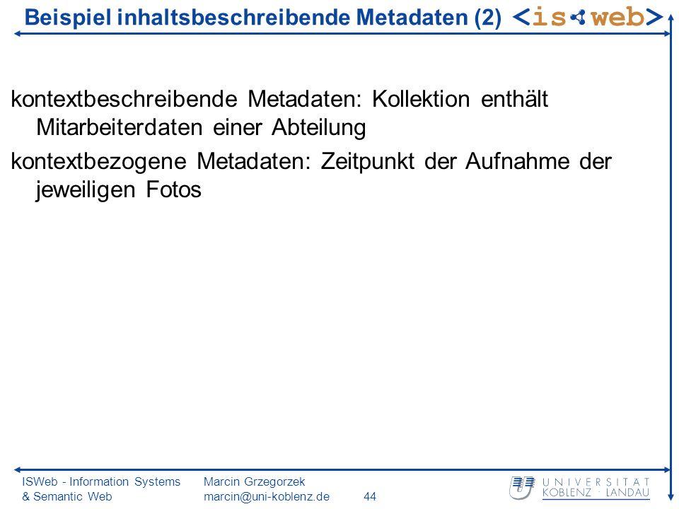 ISWeb - Information Systems & Semantic Web Marcin Grzegorzek marcin@uni-koblenz.de44 Beispiel inhaltsbeschreibende Metadaten (2) kontextbeschreibende