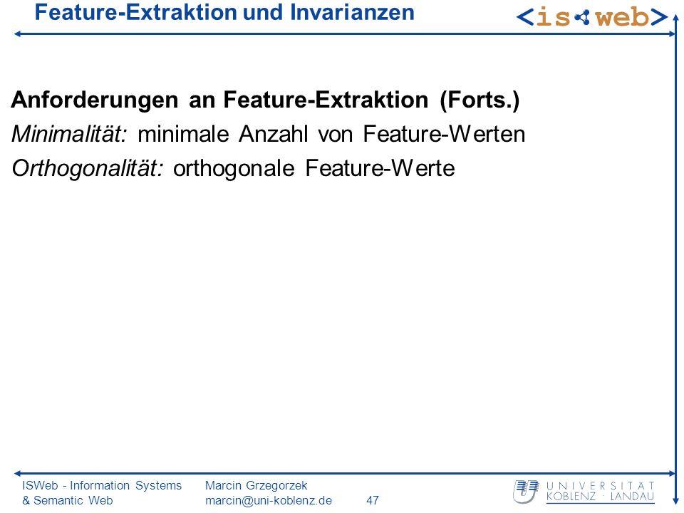 ISWeb - Information Systems & Semantic Web Marcin Grzegorzek marcin@uni-koblenz.de47 Feature-Extraktion und Invarianzen Anforderungen an Feature-Extraktion (Forts.) Minimalität: minimale Anzahl von Feature-Werten Orthogonalität: orthogonale Feature-Werte