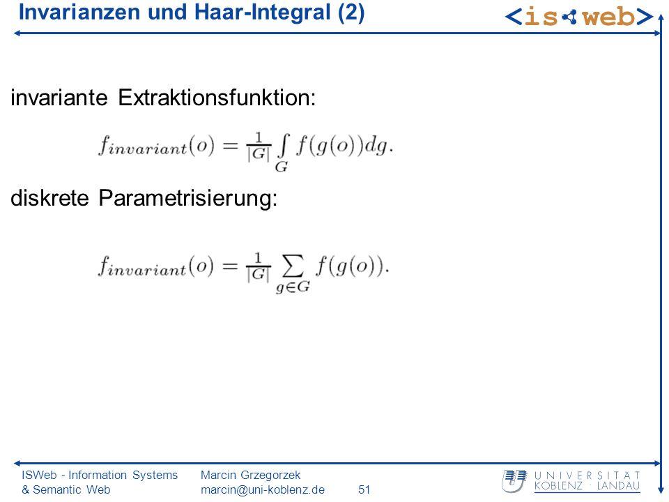 ISWeb - Information Systems & Semantic Web Marcin Grzegorzek marcin@uni-koblenz.de51 Invarianzen und Haar-Integral (2) invariante Extraktionsfunktion: