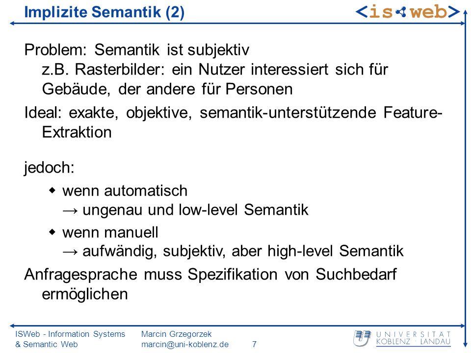 ISWeb - Information Systems & Semantic Web Marcin Grzegorzek marcin@uni-koblenz.de48 Invarianzen Beispiele von Störungen: verfälschende Lichtverhältnisse bei Foto-Aufnahmen Knackgeräusche bei Tonaufnahmen Artefakte bei Videoaufzeichnungen