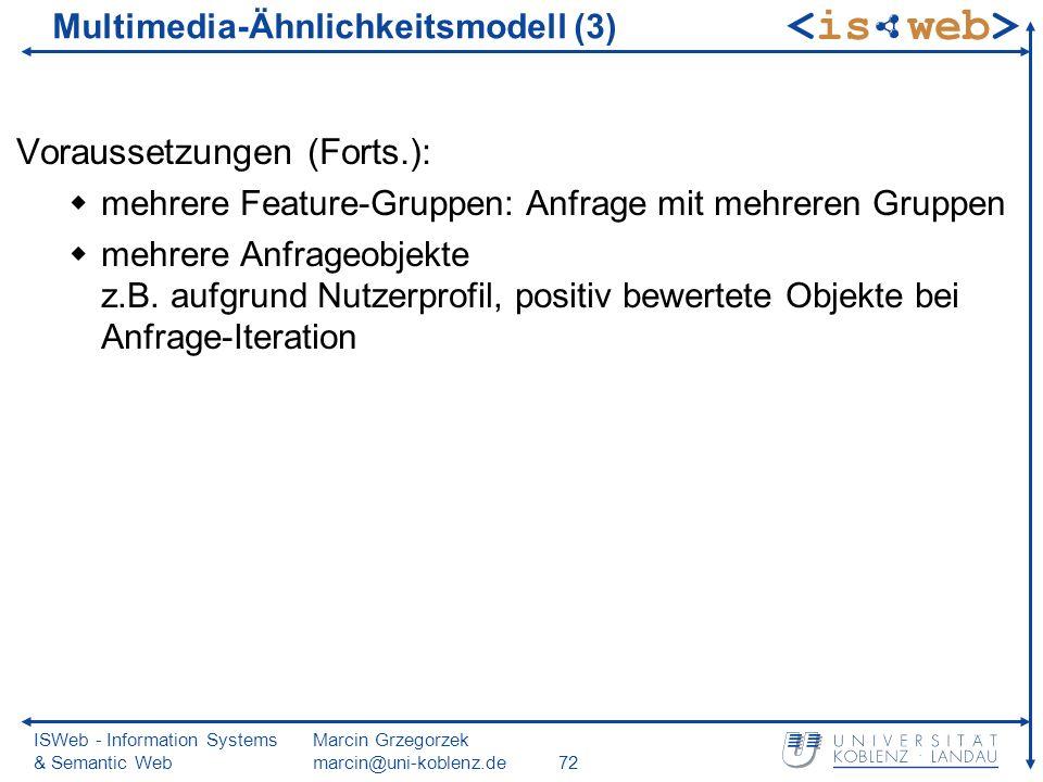 ISWeb - Information Systems & Semantic Web Marcin Grzegorzek marcin@uni-koblenz.de72 Voraussetzungen (Forts.): mehrere Feature-Gruppen: Anfrage mit me