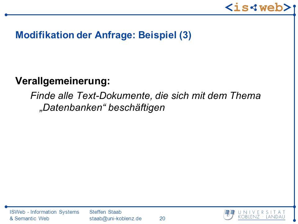 ISWeb - Information Systems & Semantic Web Steffen Staab staab@uni-koblenz.de20 Modifikation der Anfrage: Beispiel (3) Verallgemeinerung: Finde alle T