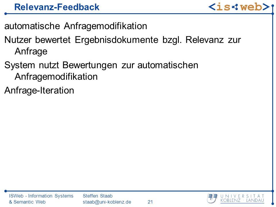 ISWeb - Information Systems & Semantic Web Steffen Staab staab@uni-koblenz.de21 Relevanz-Feedback automatische Anfragemodifikation Nutzer bewertet Erg