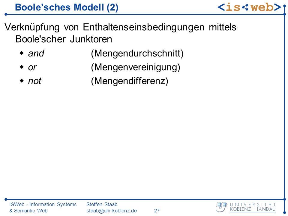 ISWeb - Information Systems & Semantic Web Steffen Staab staab@uni-koblenz.de27 Boole'sches Modell (2) Verknüpfung von Enthaltenseinsbedingungen mitte