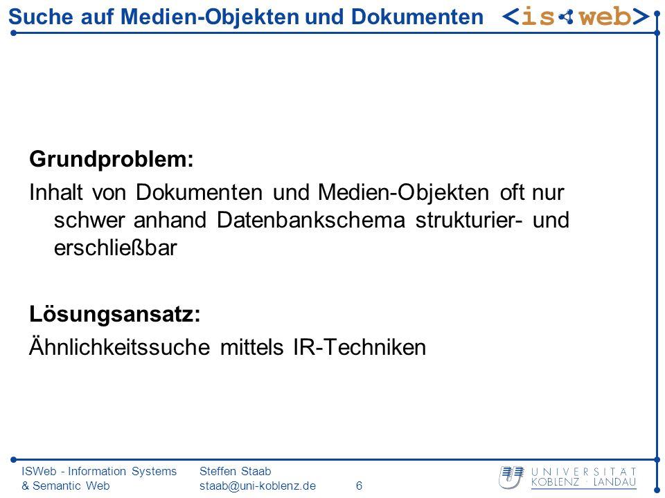 ISWeb - Information Systems & Semantic Web Steffen Staab staab@uni-koblenz.de37 Milderung Problem exaktes Modell verschiedene Stufen der Relevanz durch Überführung Konjunktion in Disjunktion Präsentation der Ergebnisse sortiert nach Relevanzstufen Beispiel: Umwandlung von Korsika and Strand Korsika or Strand Ergebnis: zuerst die and-({d2}), dann restliche or- Dokumente ({d1, d3})