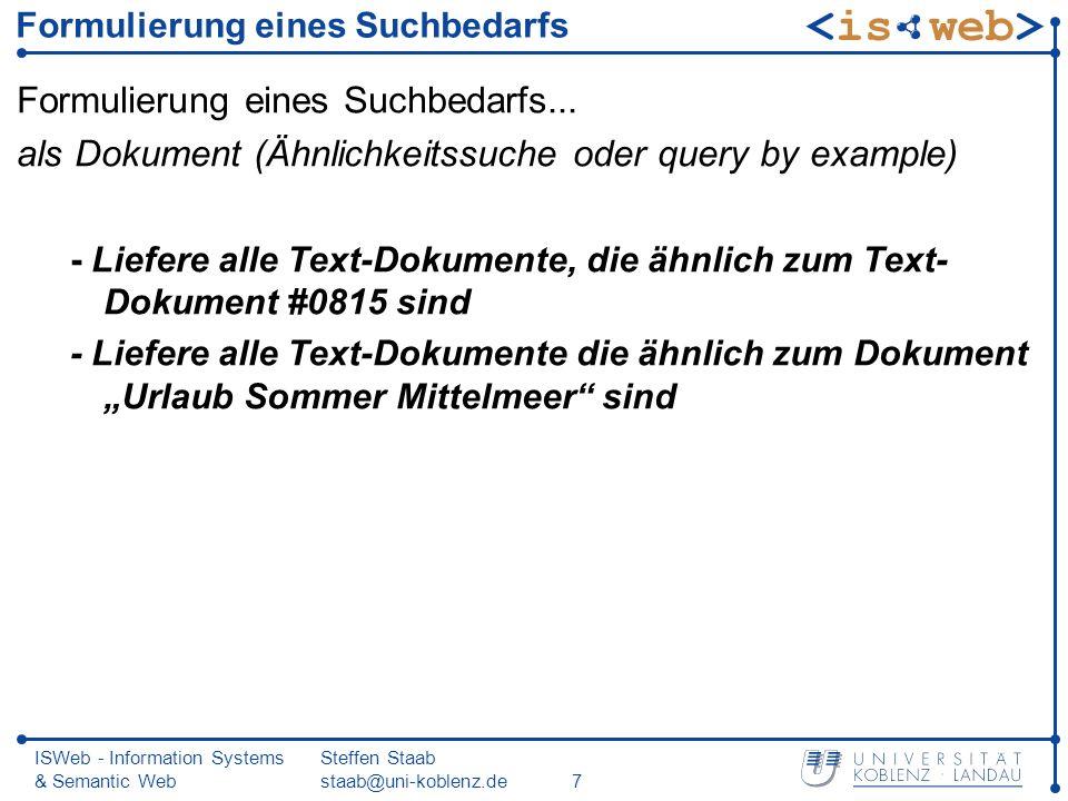 ISWeb - Information Systems & Semantic Web Steffen Staab staab@uni-koblenz.de18 Modifikation der Anfrage: Beispiel Anfrage Finde alle Text-Dokumente, die sich mit dem Thema Multimedia-Datenbanken beschäftigen.