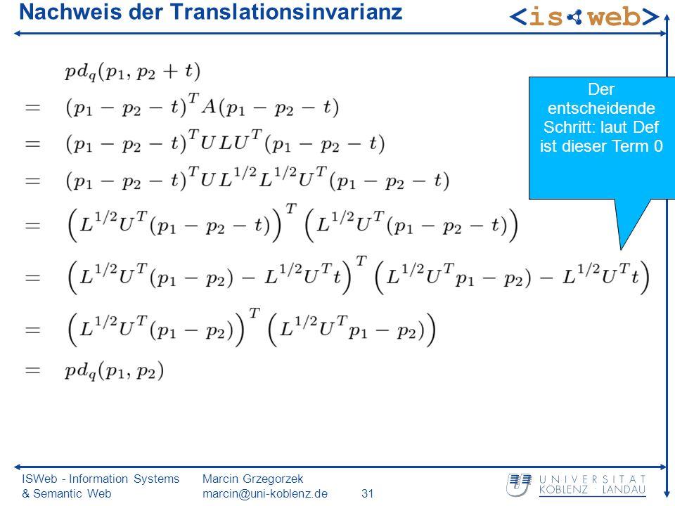 ISWeb - Information Systems & Semantic Web Marcin Grzegorzek marcin@uni-koblenz.de31 Nachweis der Translationsinvarianz Der entscheidende Schritt: laut Def ist dieser Term 0