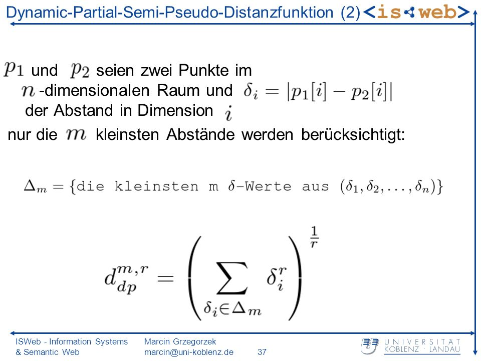 ISWeb - Information Systems & Semantic Web Marcin Grzegorzek marcin@uni-koblenz.de37 Dynamic-Partial-Semi-Pseudo-Distanzfunktion (2) und seien zwei Pu