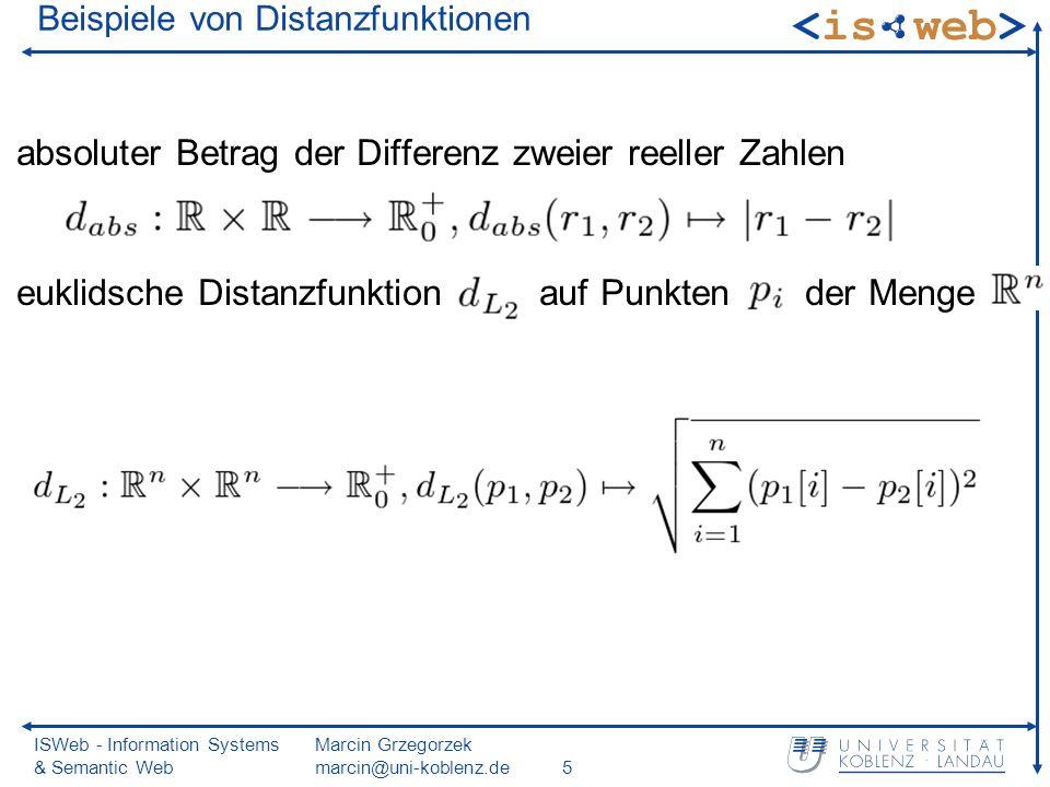 ISWeb - Information Systems & Semantic Web Marcin Grzegorzek marcin@uni-koblenz.de5 Beispiele von Distanzfunktionen absoluter Betrag der Differenz zweier reeller Zahlen euklidsche Distanzfunktion auf Punkten der Menge