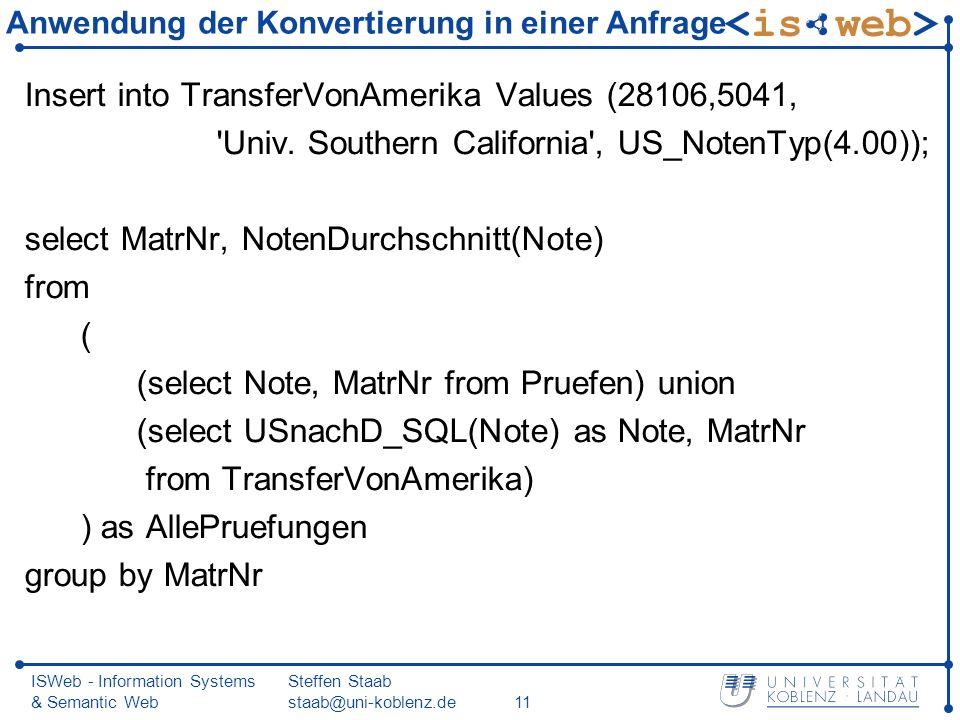 ISWeb - Information Systems & Semantic Web Steffen Staab staab@uni-koblenz.de11 Anwendung der Konvertierung in einer Anfrage Insert into TransferVonAmerika Values (28106,5041, Univ.