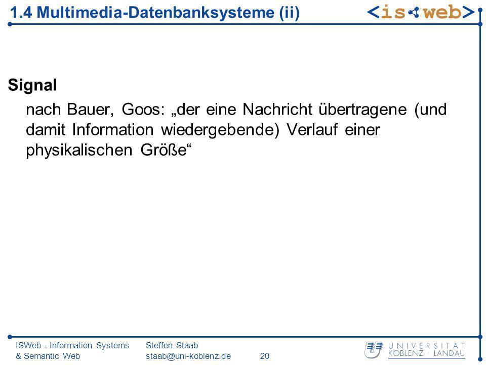 ISWeb - Information Systems & Semantic Web Steffen Staab staab@uni-koblenz.de20 1.4 Multimedia-Datenbanksysteme (ii) Signal nach Bauer, Goos: der eine