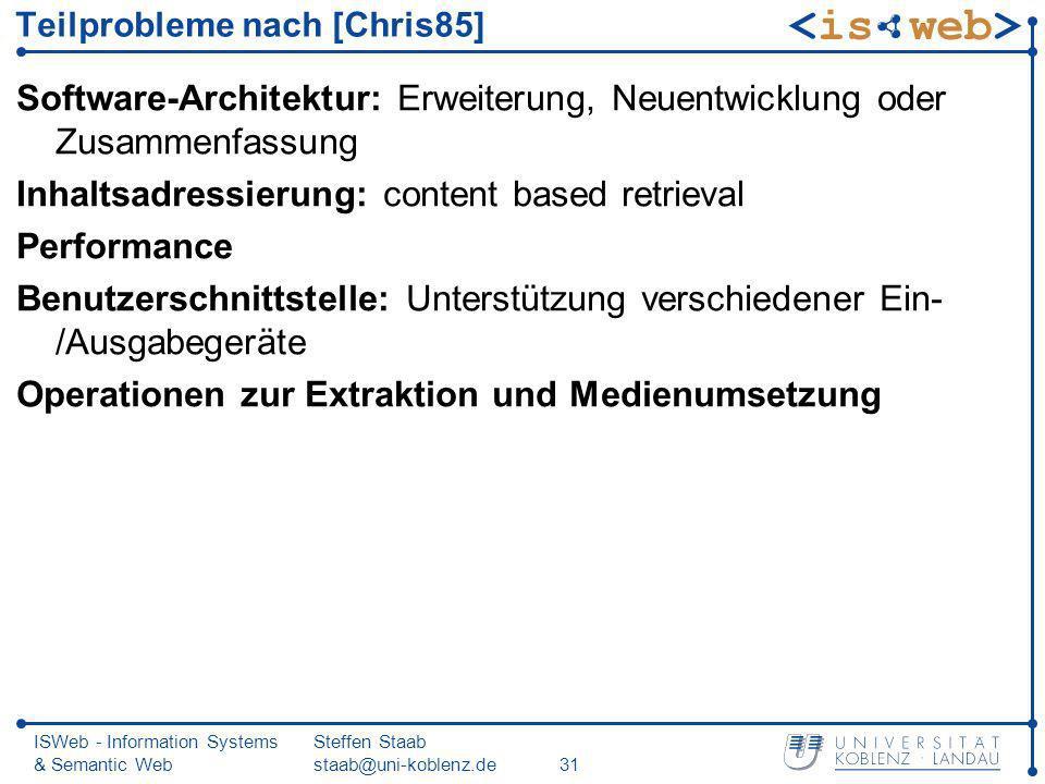 ISWeb - Information Systems & Semantic Web Steffen Staab staab@uni-koblenz.de31 Teilprobleme nach [Chris85] Software-Architektur: Erweiterung, Neuentw