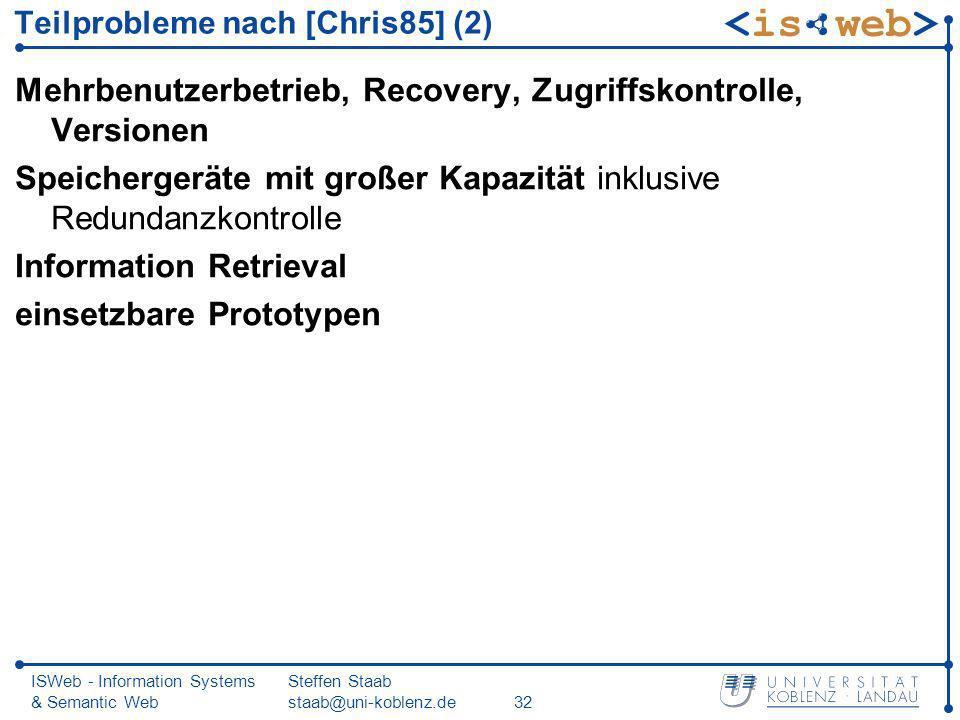ISWeb - Information Systems & Semantic Web Steffen Staab staab@uni-koblenz.de32 Teilprobleme nach [Chris85] (2) Mehrbenutzerbetrieb, Recovery, Zugriff