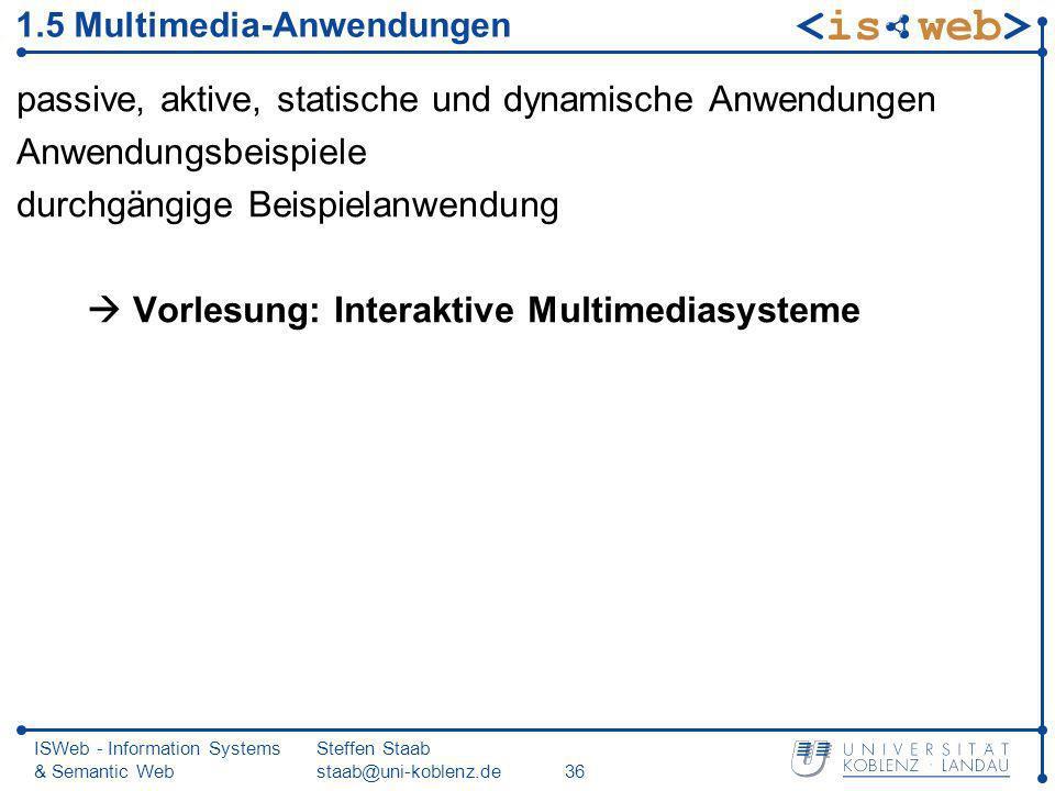 ISWeb - Information Systems & Semantic Web Steffen Staab staab@uni-koblenz.de36 1.5 Multimedia-Anwendungen passive, aktive, statische und dynamische A