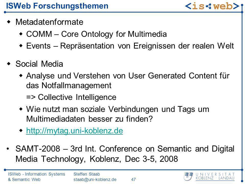 ISWeb - Information Systems & Semantic Web Steffen Staab staab@uni-koblenz.de47 ISWeb Forschungsthemen Metadatenformate COMM – Core Ontology for Multi