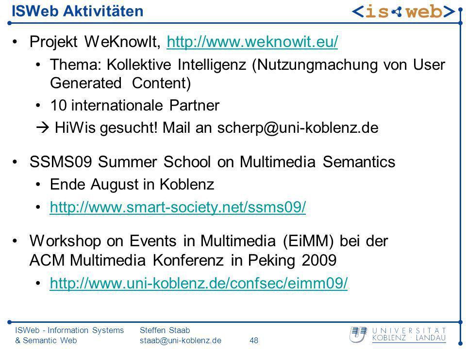 ISWeb - Information Systems & Semantic Web Steffen Staab staab@uni-koblenz.de48 ISWeb Aktivitäten Projekt WeKnowIt, http://www.weknowit.eu/http://www.