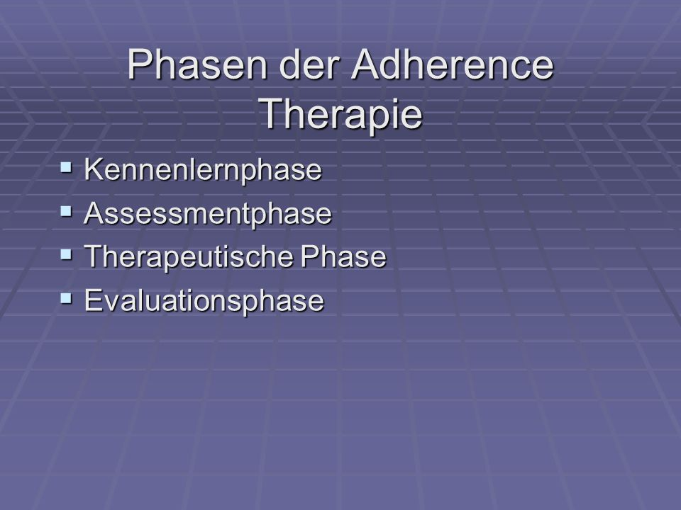 Phasen der Adherence Therapie Kennenlernphase Kennenlernphase Assessmentphase Assessmentphase Therapeutische Phase Therapeutische Phase Evaluationspha