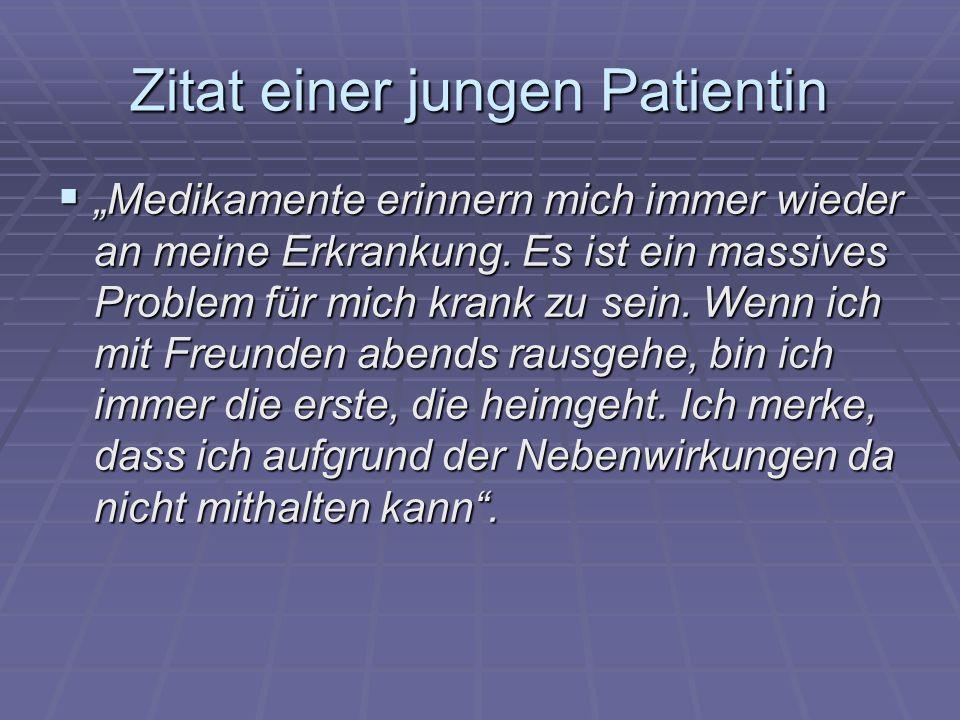 Zitat einer jungen Patientin Medikamente erinnern mich immer wieder an meine Erkrankung.